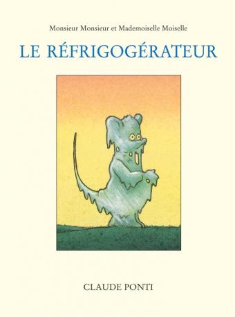 PONTI Claude, Monsieur Monsieur et Mademoiselle Moiselle : Le Réfrigogérateur, l'école des loisirs, 2004