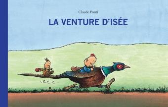 PONTI Claude, La venture d'Isée, l'école des loisirs, 2012